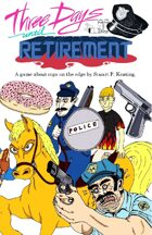 Three Days Until Retirement: A game about cops on the edge.