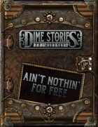 Dime Stories: Ain't Nothin' for Free