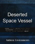 Deserted Space Vessel - from the RPG & TableTop Audio Experts
