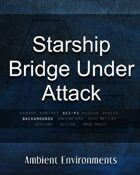 Starship Bridge Under Attack - from the RPG & TableTop Audio Experts