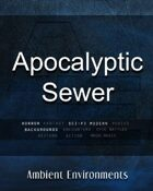 Apocalyptic Sewer - from the RPG & TableTop Audio Experts