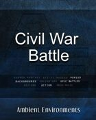 Civil War Battle - from the RPG & TableTop Audio Experts