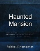 Haunted Mansion   - from the RPG & TableTop Audio Experts