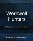 Werewolf Hunters - from the RPG & TableTop Audio Experts
