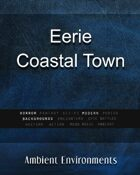 Eerie Coastal Town - from the RPG & TableTop Audio Experts