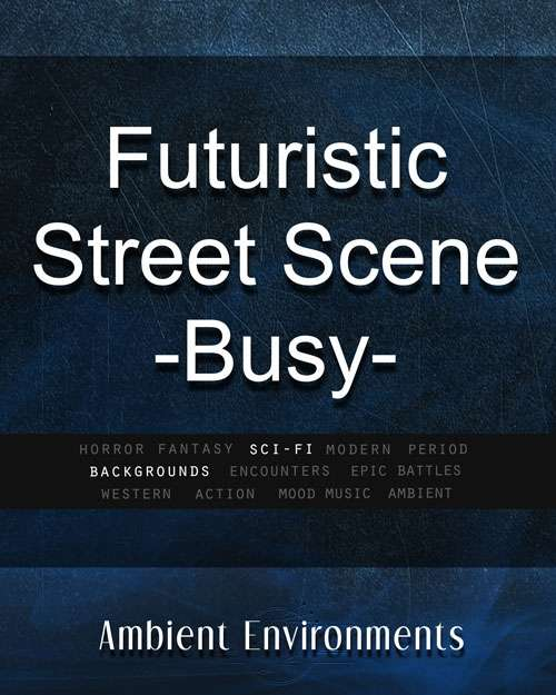 Futuristic Street Scene - Busy - from the RPG & TableTop Audio Experts -  Ambient Environments | Sci-Fi | Backgrounds | DriveThruRPG com