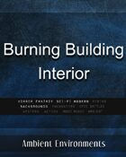 Burning Building Interior - from the RPG & TableTop Audio Experts