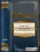 Player Paraphernalia #79 The Pale Adversary (new Alternate Class)