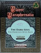 Player Paraphernalia #137 The Dark-Soul, The Darkness Bites Back