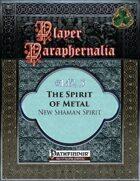 Player Paraphernalia #142.5 The Spirit of Metal, New Shaman Spirit