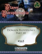 Player Paraphernalia #165 Domain Bloodlines Part III