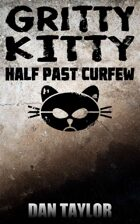 Gritty Kitty: Half Past Curfew