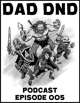 DAD DND Podcast (Episode 005)