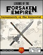Legends of the Forsaken Empire: Armaments of the Immortal (DAD DND)