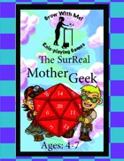 The SurReal Mother Geek (A Grow With Me RPG)