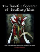 The Baleful Sorcerer of Tsathag'kha