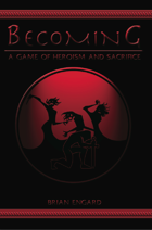 Becoming: A Game of Heroism and Sacrifice
