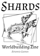 Shards: Worldbuilding Zine - Issue #2