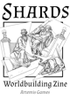 Shards: Worldbuilding Zine - Sampler Issue