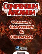 Compendium Arcanum Vol. 1: Cantrips & Orisons (PFRPG)