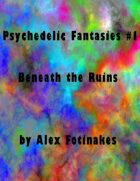 Beneath the Ruins (Psychedelic Fantasies #1)