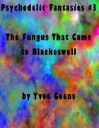The Fungus That Came to Blackeswell (Psychedelic Fantasies #3)