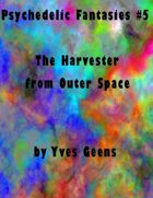 The Harvester from Outer Space (Psychedelic Fantasies #5)