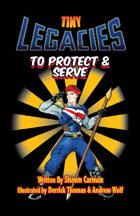 Tiny Legacies: To Protect & Serve