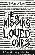 The Missing Loved Ones: a short story collection