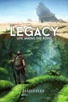 Legacy: Life Among the Ruins PDFs [BUNDLE]