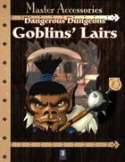 Dangerous Dungeons: Goblins' Lairs