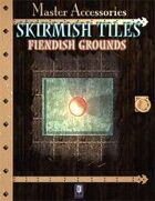 SKIRMISH TILES, fiendish grounds