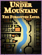 The Dungeon Under the Mountain: The Forgotten Level
