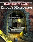 Battlemaps Lairs: Ghoul's Mausoleum