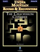 Rooms & Encounters: The Crucifixion Chamber