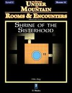 Rooms & Encounters: Shrine of the Sisterhood