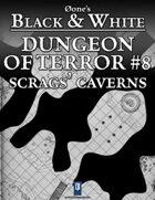 Dungeon of Terror #8: Scrags' Caverns