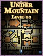 The Dungeon Under the Mountain: Level 10