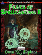 The Genius Guide to Feats of Spellcasting II
