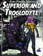 Super Powered Legends: Superior and Troglodyte