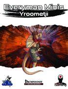 Everyman Minis: Yroometji
