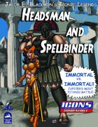 Iconic Legends: Headsman and Spellbinder