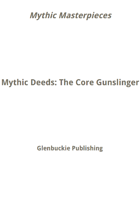 Mythic Masterpieces: Mythic Deeds of the Core Gunslinger