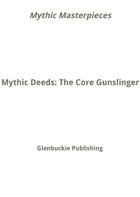 Mythic Masterpieces: Mythic Deeds of the Core Gunslinger