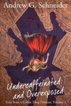 Undercaffeinated and Overexposed