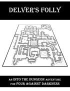 Delver's Folly - An INTO THE DUNGEON Adventure