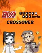 OVA & Golden Sky Stories Crossover