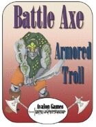 Battle Axe, Armored Trolls