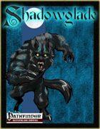 [PFRPG] Shadowglade: Wyre of Shadowglade