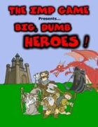 The Imp Game - Big, Dumb Heroes!